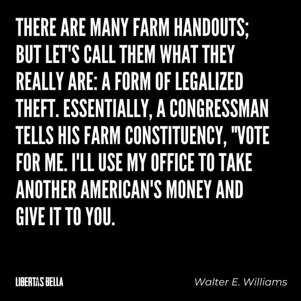 """Walter E. Williams Quotes - """"There are many farm handouts but let's call them what they really are: a form..."""""""