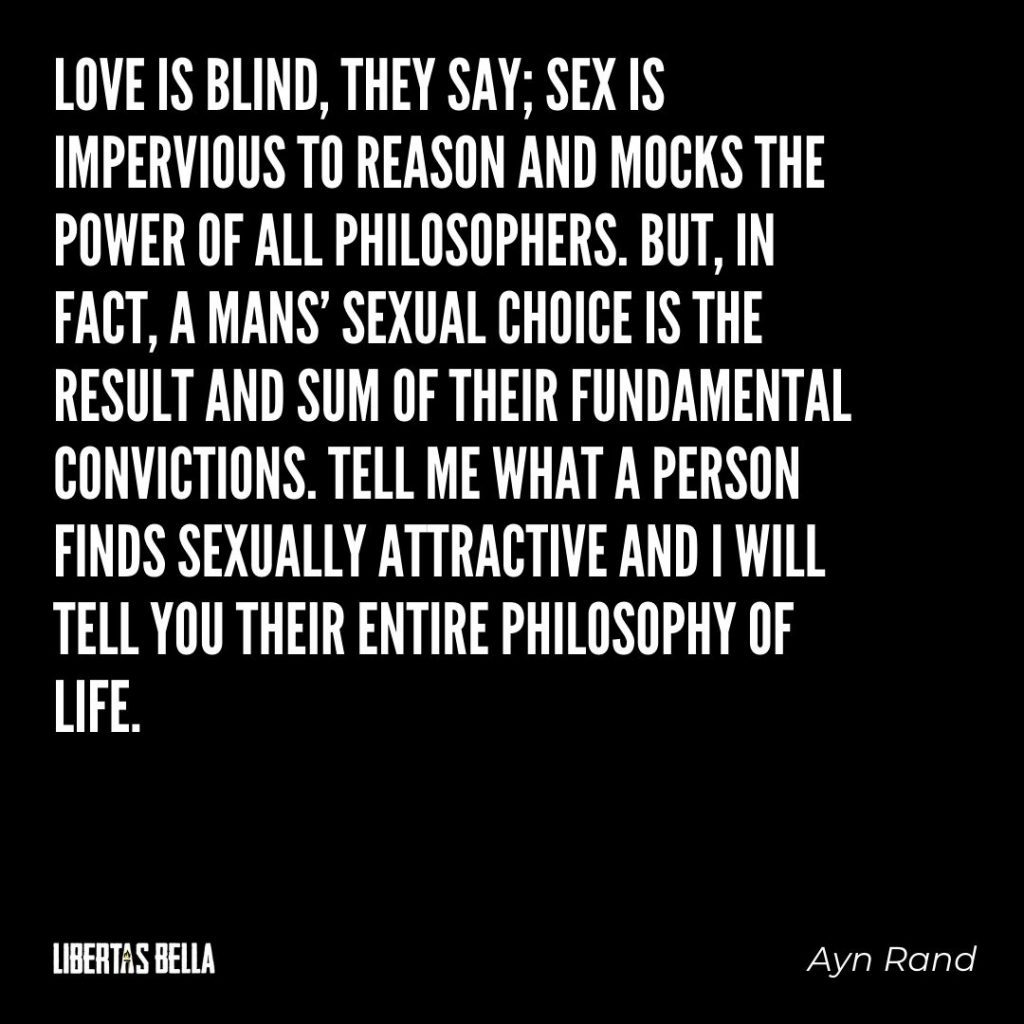 "Ayn Rand Quotes - ""Love is blind, they say; sex is impervious to reason and mocks the power of all..."""