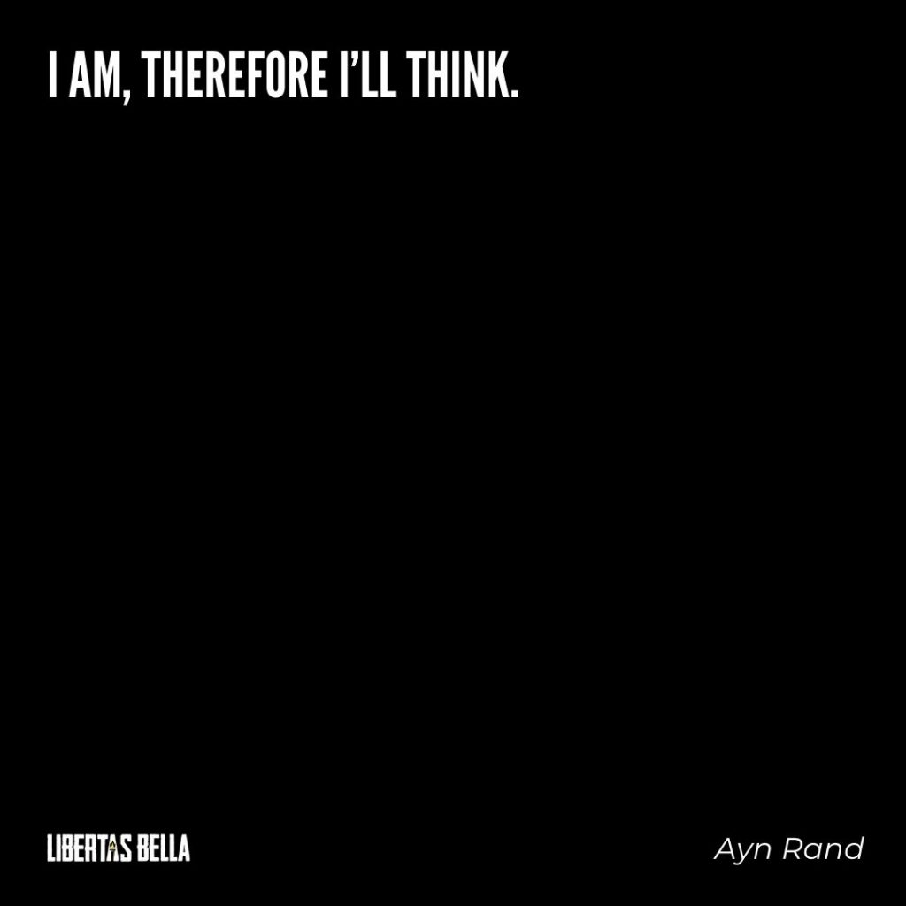 "Ayn Rand Quotes - ""I am, therefore I'll think."""