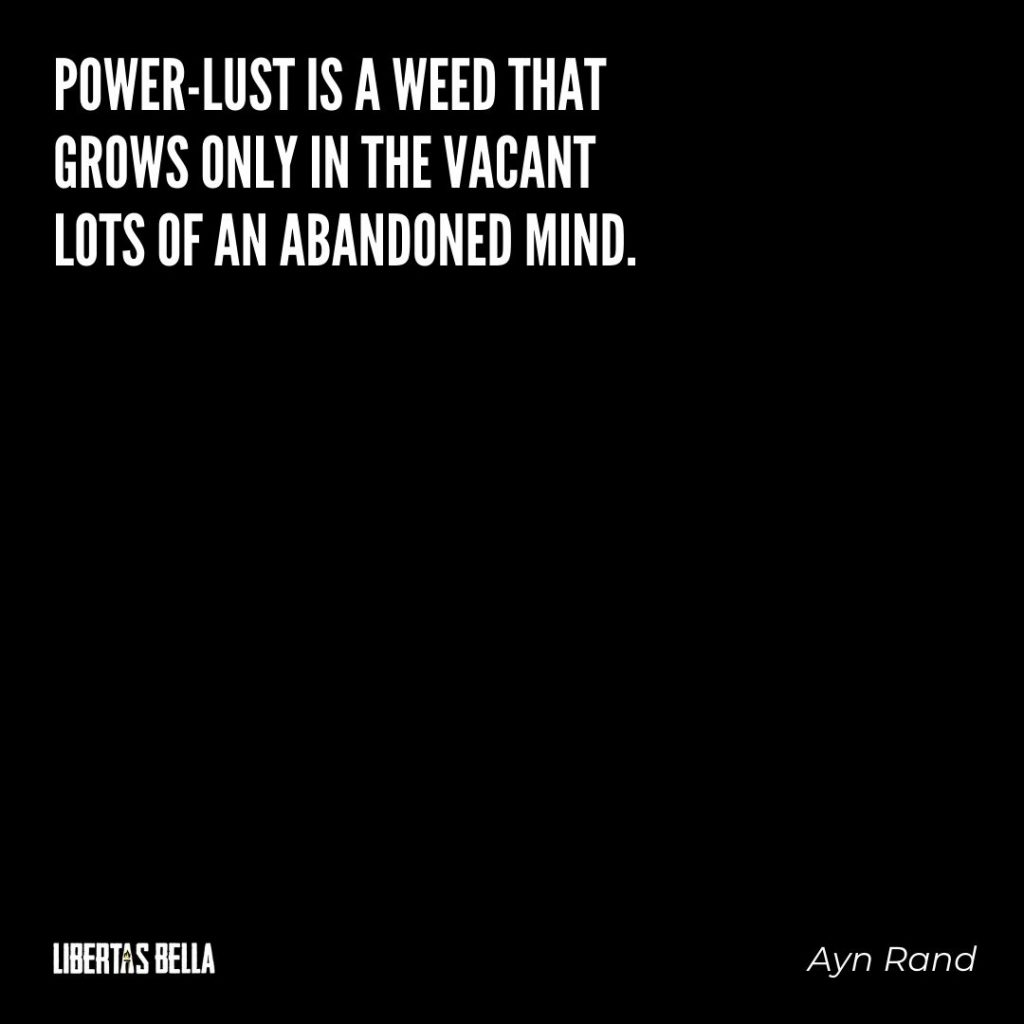"Ayn Rand Quotes - ""Power-lust is a weed that grows only in the vacant lots of an abandoned mind."""