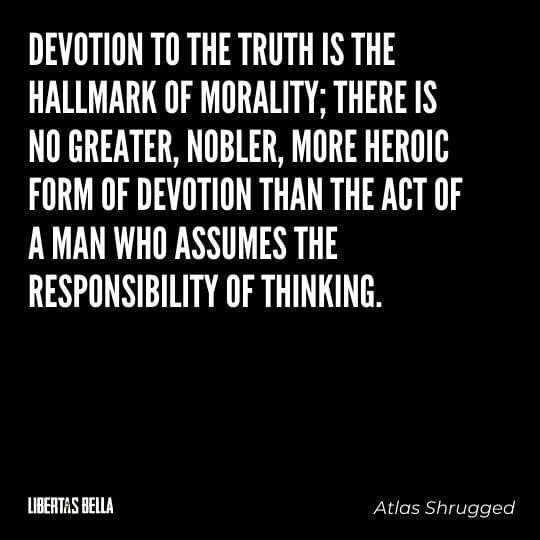 """Atlas Shrugged Quotes - """"Devotion to the truth is the hallmark of morality; there is no greater, nobler, more heroic..."""""""