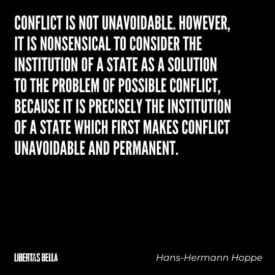 """Hans-Hermann Hoppe quotes - """"Conflict is not unavoidable. However, it is nonsensical to consider the institution of a state..."""""""