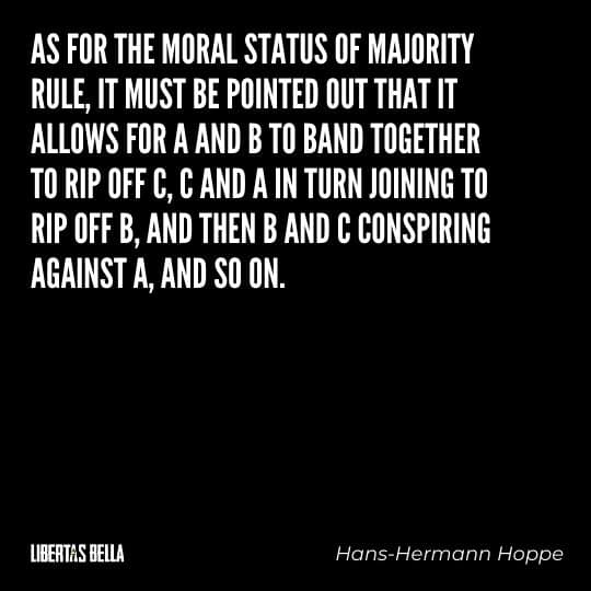 """Hans-Hermann Hoppe quotes - """"As for the moral status of majority rule, it must be pointed out that it allows for A and B..."""""""
