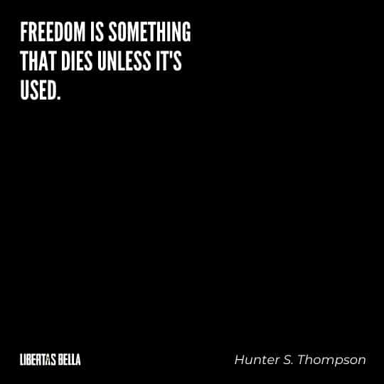 "Hunter S. Thompson quotes - ""freeom is something that dies unless it's used."""