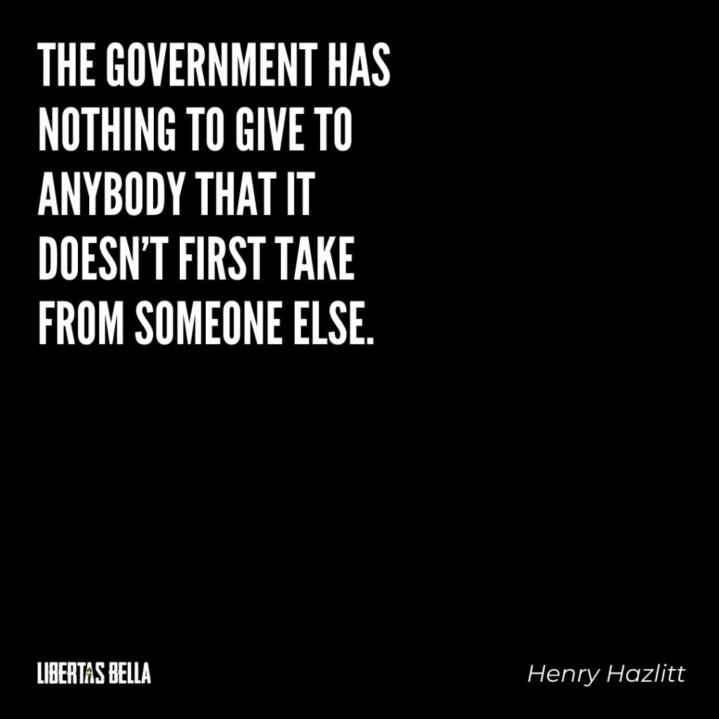 "Henry Hazlitt Quotes - ""The government has nothing to give anybody..."""