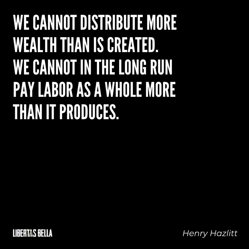 "Henry Hazlitt Quotes - ""We cannot distribute more wealth than is created..."""