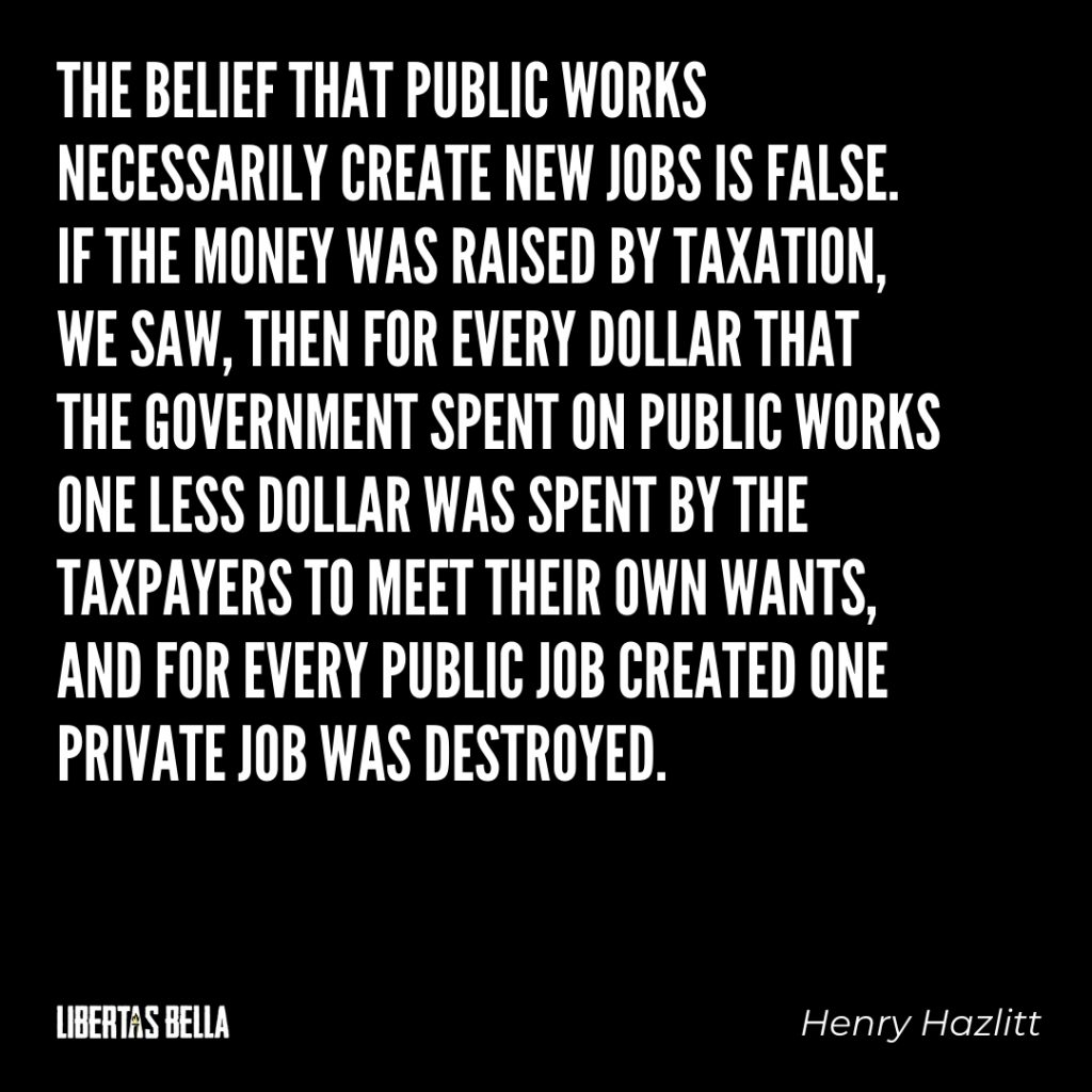 "Henry Hazlitt quotes - ""the belief that public works necessarily create..."""