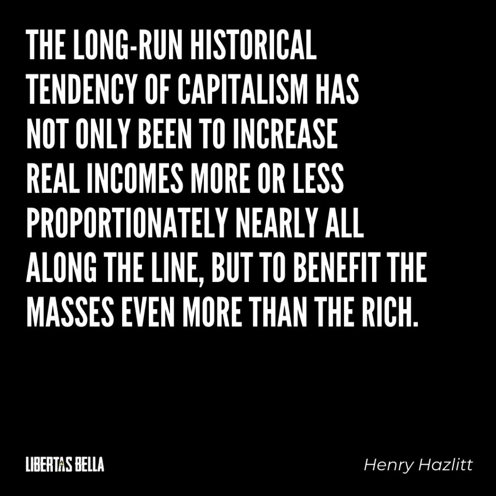 "Henry Hazlitt Quotes - ""The long-run historical tendency of capitalism..."""