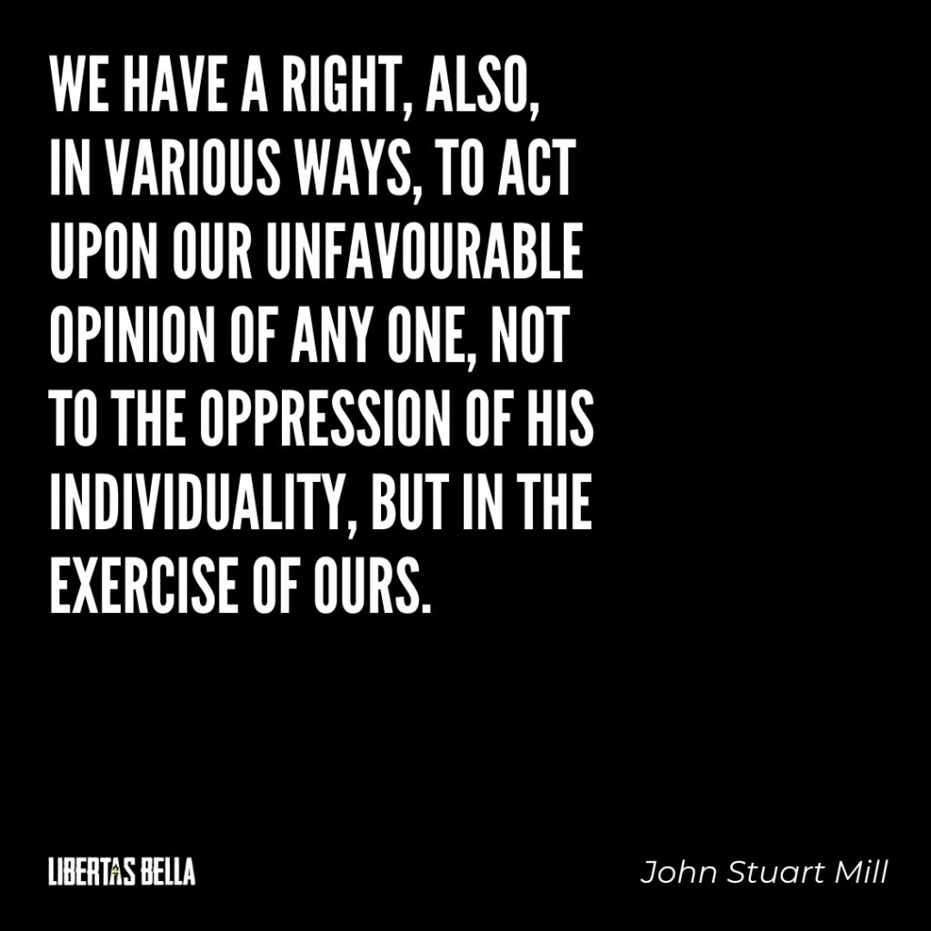 "John Stuart Mills Quotes - ""We have a right, also, in various ways, to act upon our unfavorable..."""