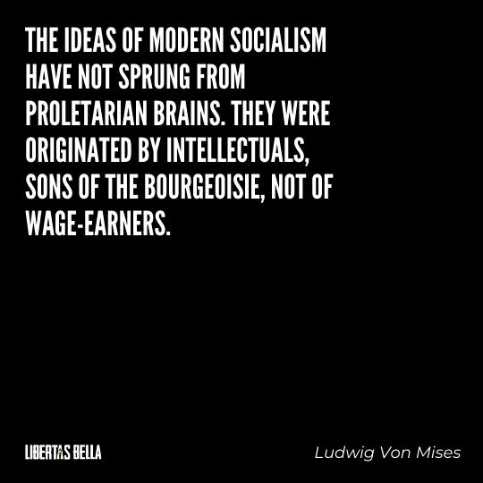 """Ludwig Von Mises Quotes - """"The ideas of medern socialism have not sprung from proletarian Brains..."""""""
