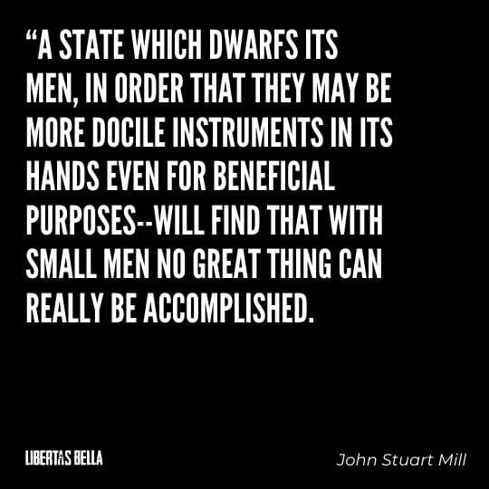 """Liberty Quotes - """"A state that dwarfs its men, in order that they may be more docile instruments in its hands..."""""""