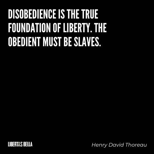"""Liberty Quotes - """"Disobedience is the true foundation of liberty. The obedient must be the slaves."""""""