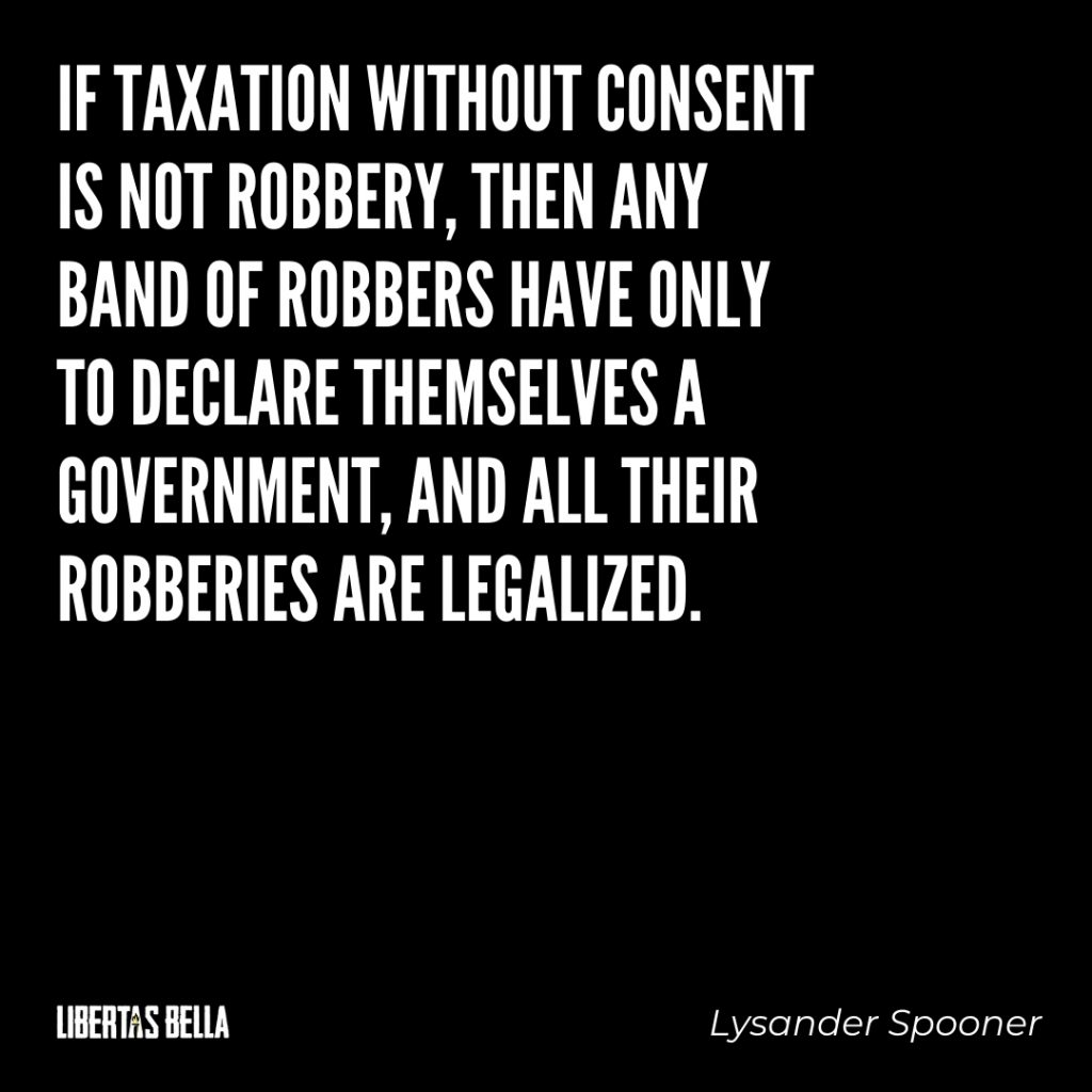 "Lysander Spooner Quotes - ""If taxation without consent is not robbery, then any band of robbers have only..."""