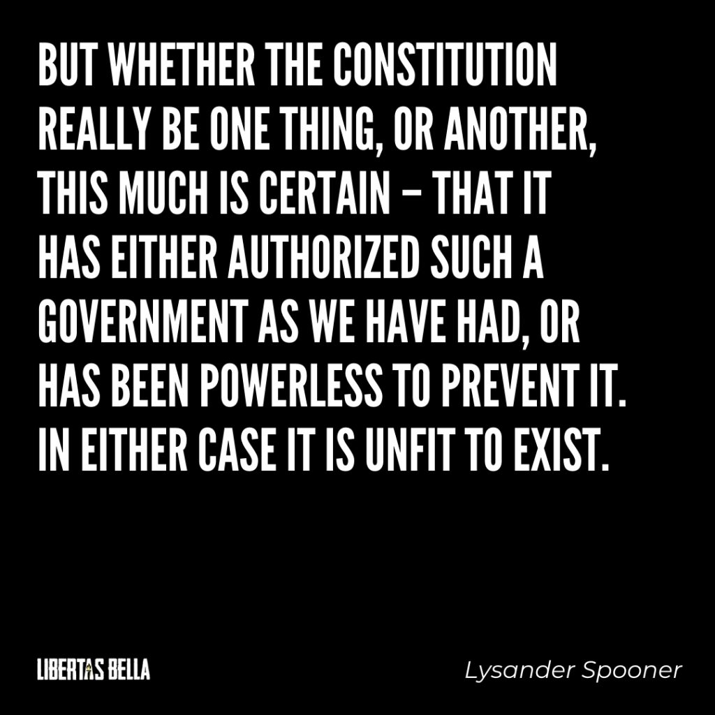 "Lysander Spooner Quotes - ""But whether the Constitution really be one thing, or another..."""