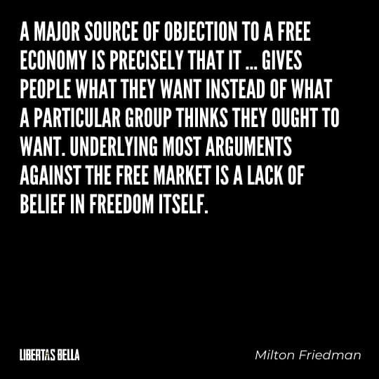 "Milton Friedman quotes - ""A major source of objection to a free economy is precisely that it..."""