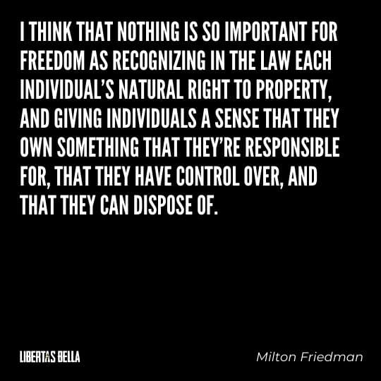 "Milton Friedman quotes - ""I think that nothing is so important for freedom as recognizing in the law each individual's natural right to property,..."""