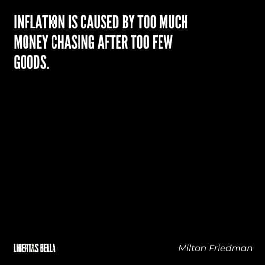 "Milton Friedman quotes - ""Inflation is caused by too much money chasing after too few goods."""