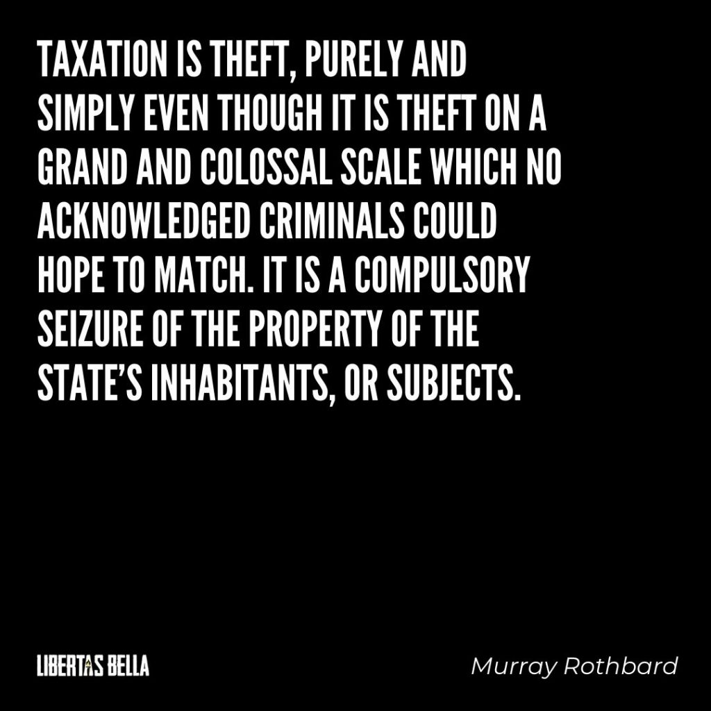 Murray Rothbard Quotes - Taxation is theft, purely and simply even though it is...""