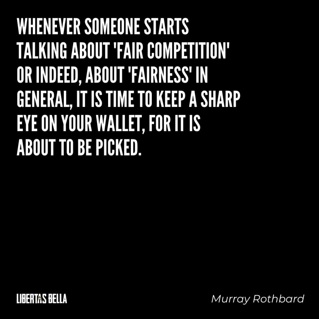 "Murray Rothbard quotes - ""Whenever someone starts talking about 'fair competition' or indeed, about..."""