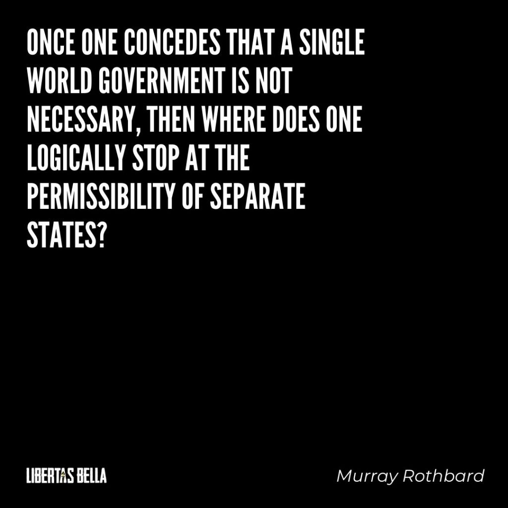 "Murray Rothbard quotes - ""Once one conceded that a single world government is not necessary..."""
