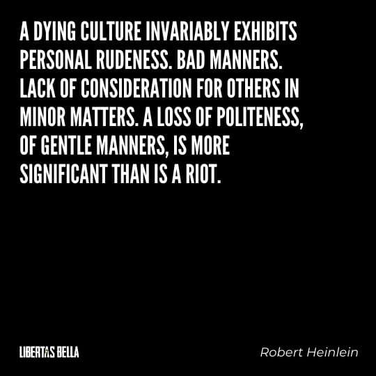 """Robert Heinlein quotes - """"A dying culture invariably exhibits personal rudeness. Bad manners..."""""""