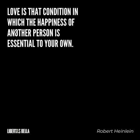 """Robert Heinlein quotes - """"Love is that condition in which the happiness of another person is essential to your own."""""""