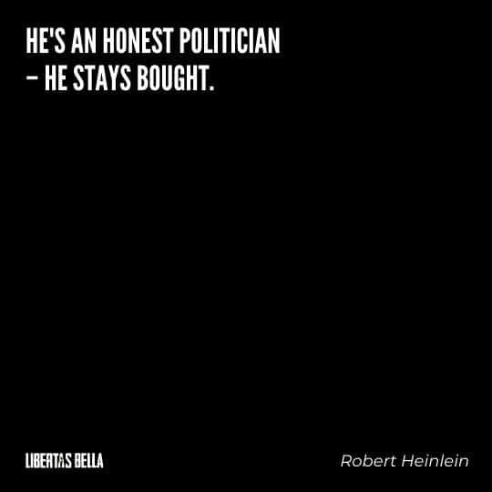 "Robert Heinlein quotes - ""He's an honest politician - he stays bought."""