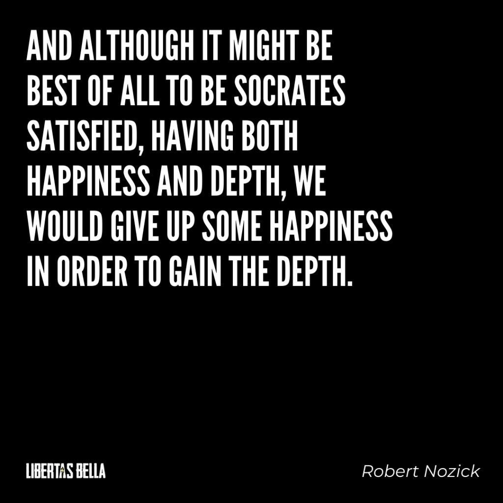 """Robert Nozick Quotes - """"And although it might be best of all to be Socrates satisfied, having both happiness and depth..."""""""