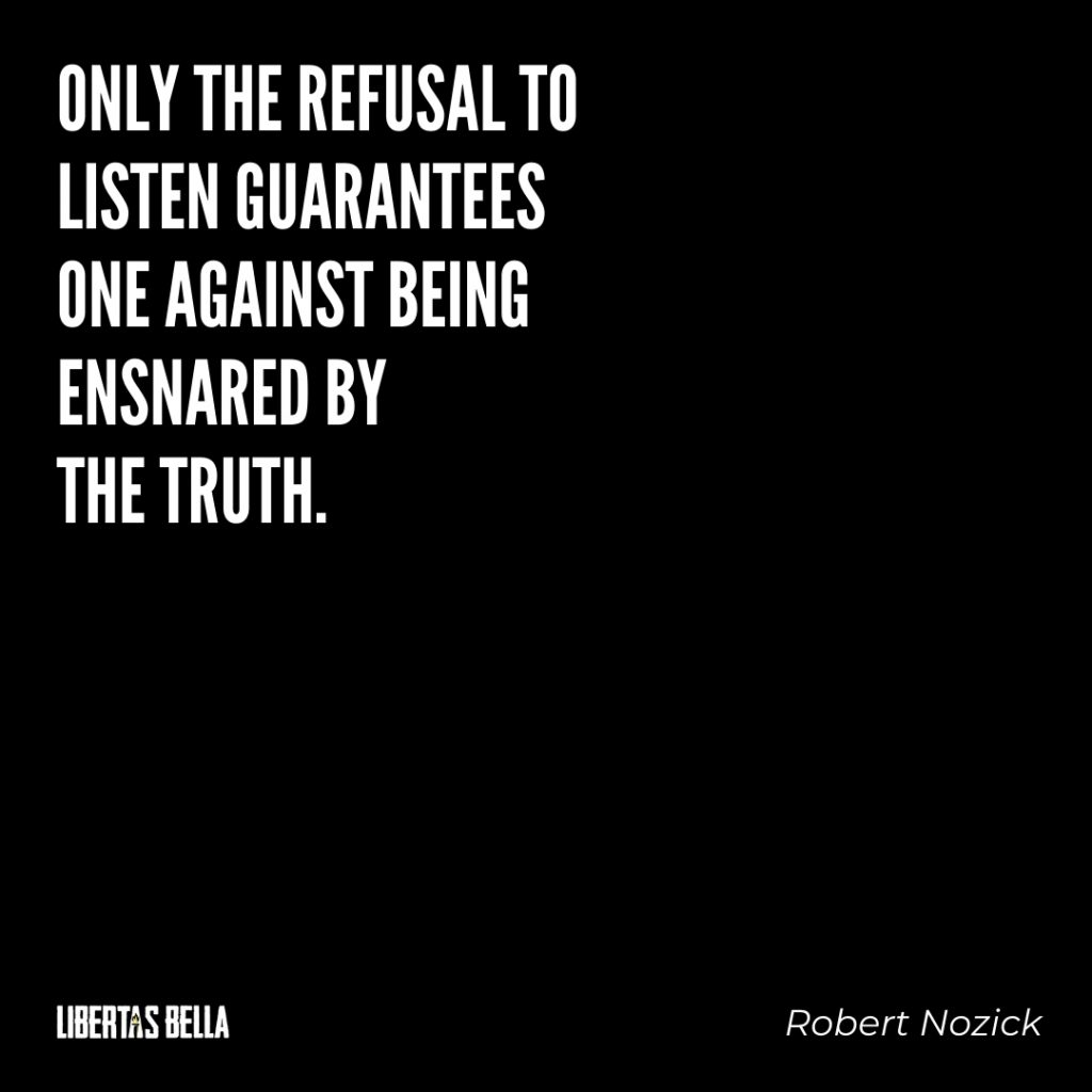 """Robert Nozick Quotes - """"Only the refusal to listen guarantees one against being ensnared by the truth."""""""