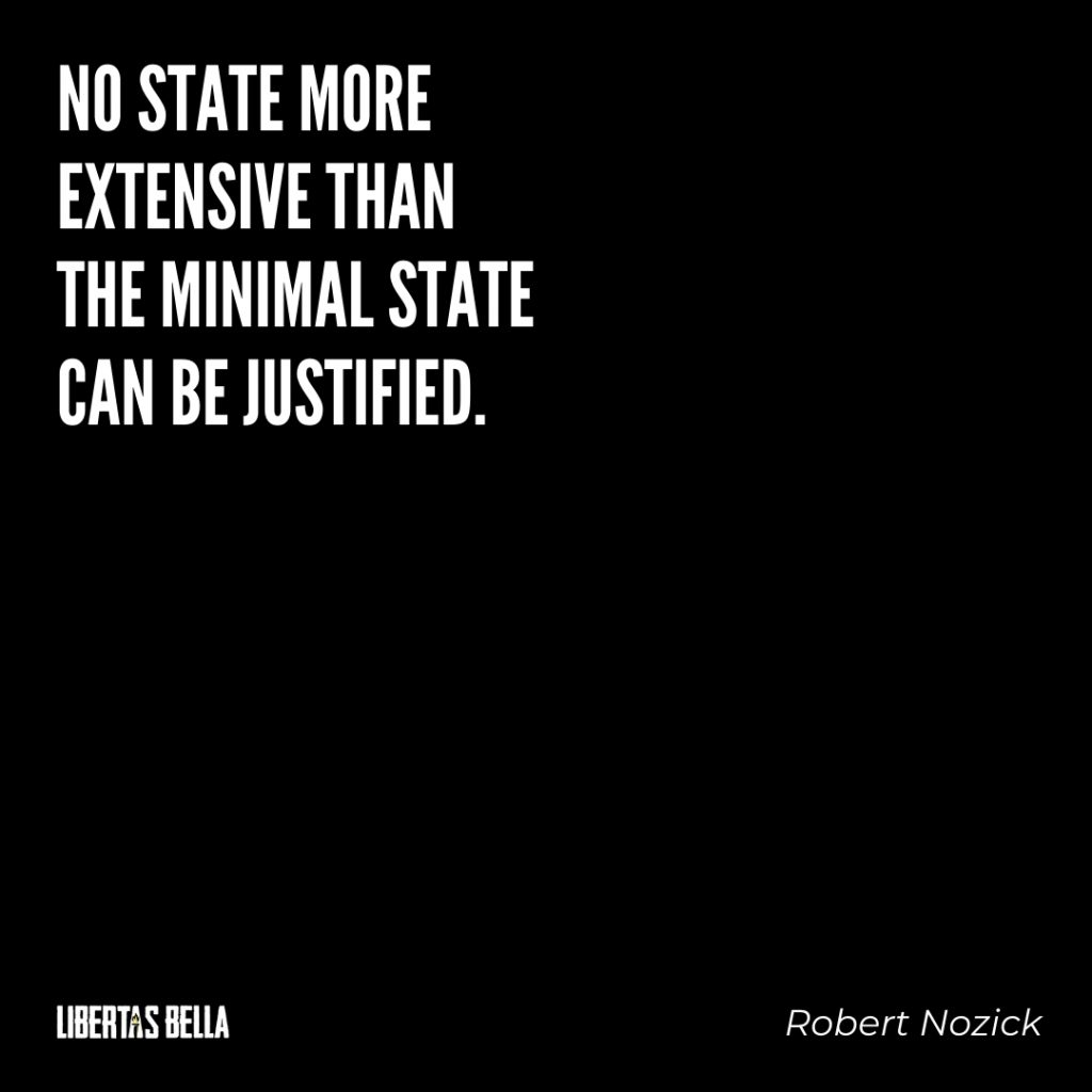 """Robert Nozick Quotes - """"No state more extensive than the minimal state can be justified."""""""