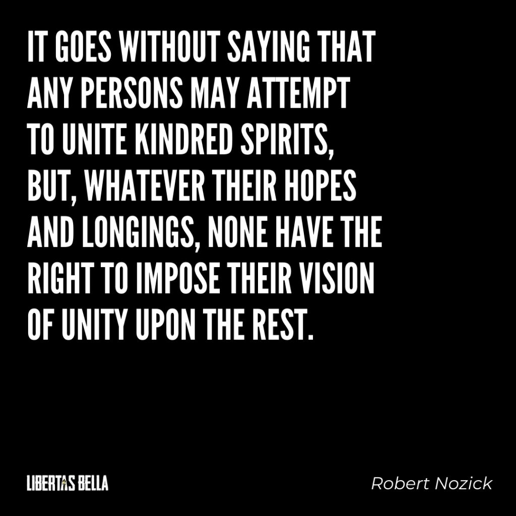 """Robert Nozick Quotes - """"It goes without saying that any persons may attempt to unite kindred spirits..."""""""