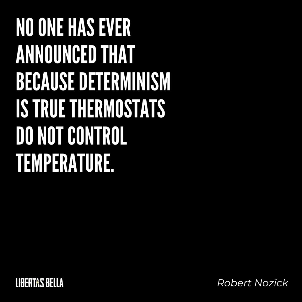 """Robert Nozick Quotes - """"No one has ever announced that because Determinism is true..."""""""