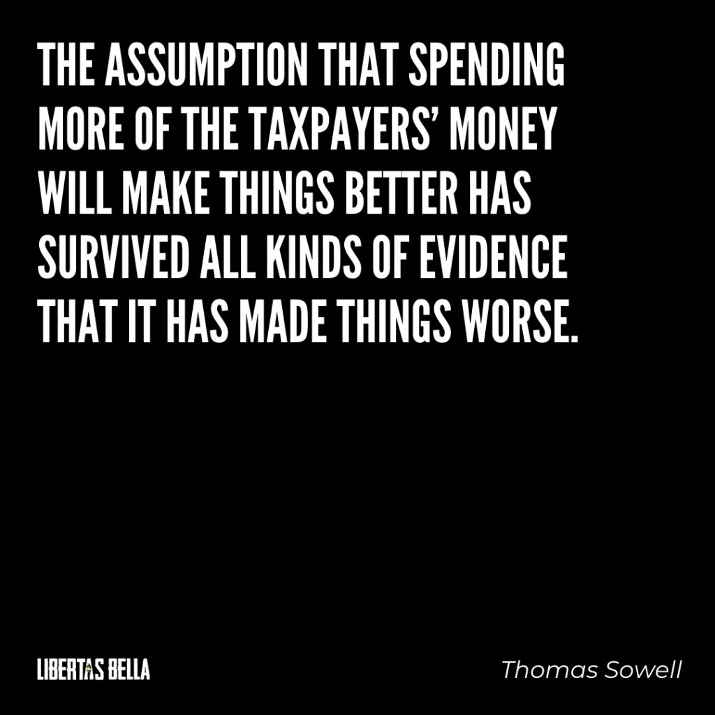 "Thomas Sowell Quotes - ""The assumption that spending more of taxpayers' money will..."""