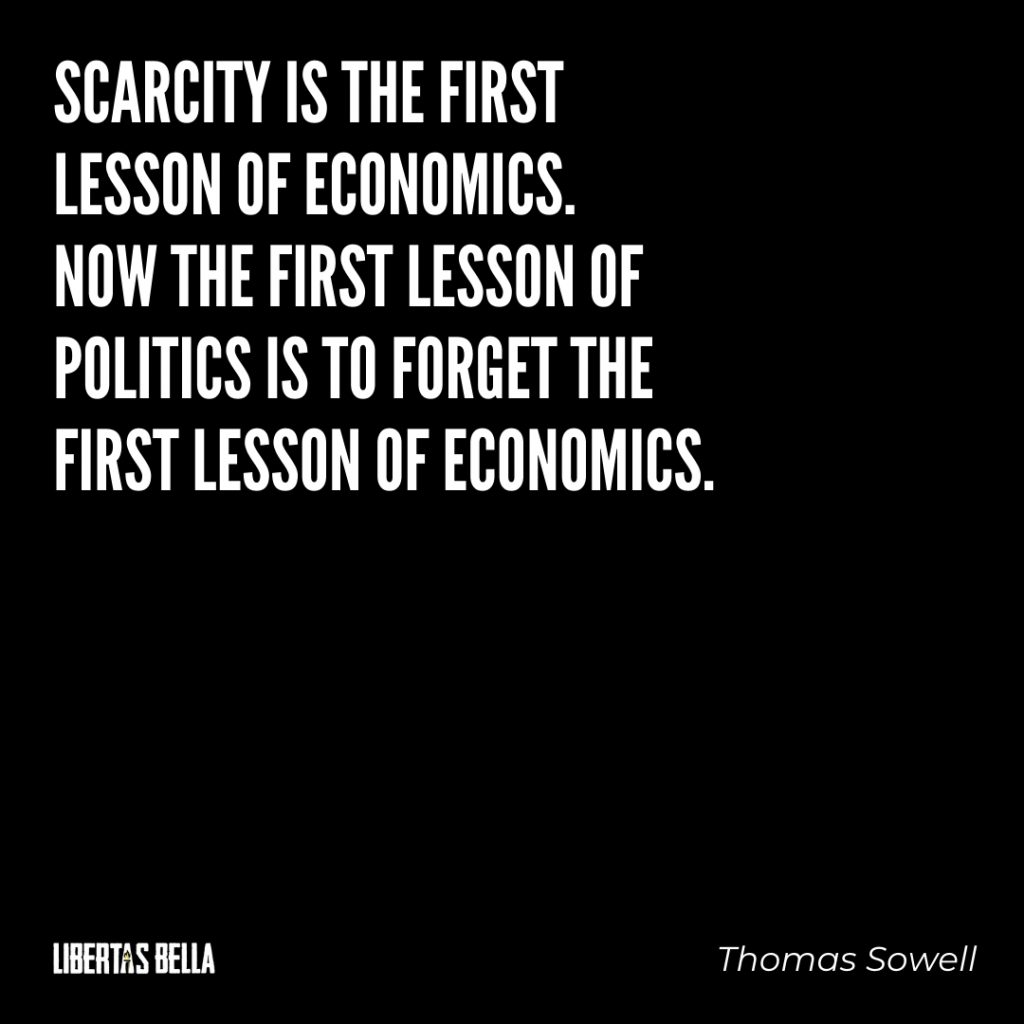 "Thomas Sowell Quotes - ""Scarcity is the first lesson of economics..."""