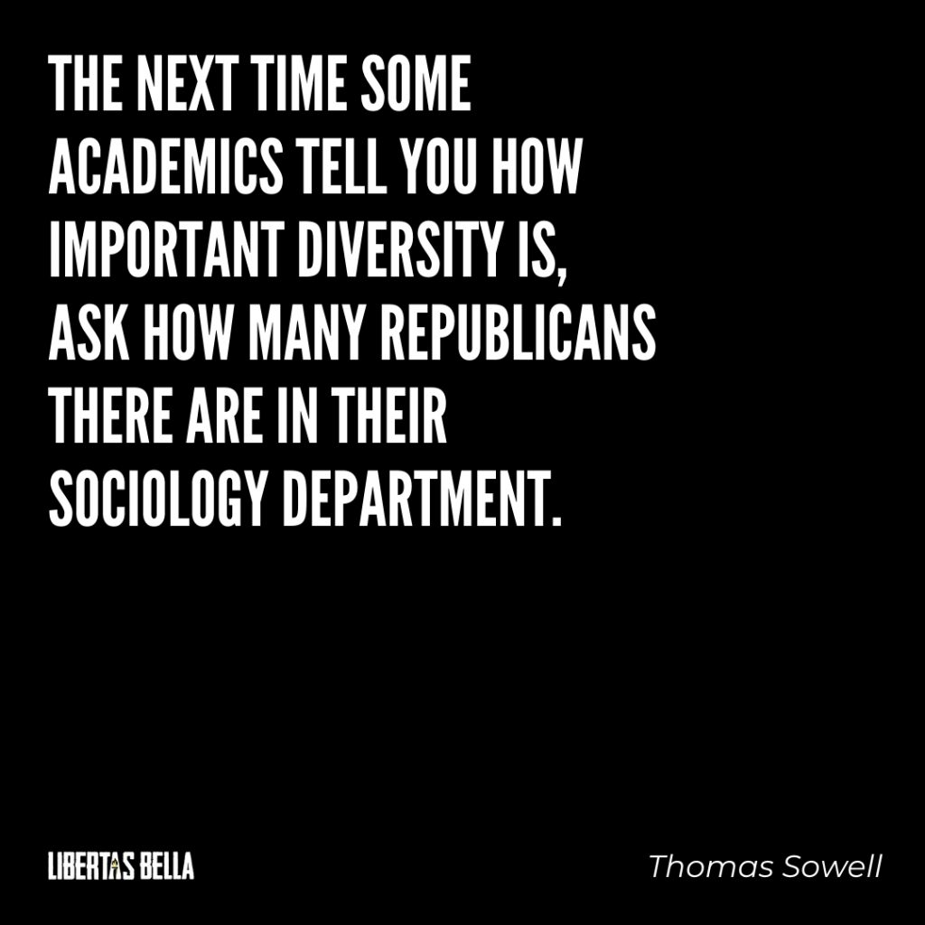 "Thomas Sowell Quotes - ""The next time some academics tell you how important diversity is..."""