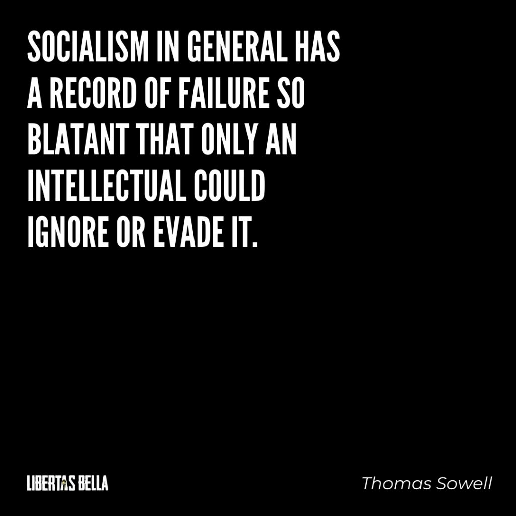 "Thomas Sowell Quotes - ""Socialism in general has a record of failure so blatant that..."""