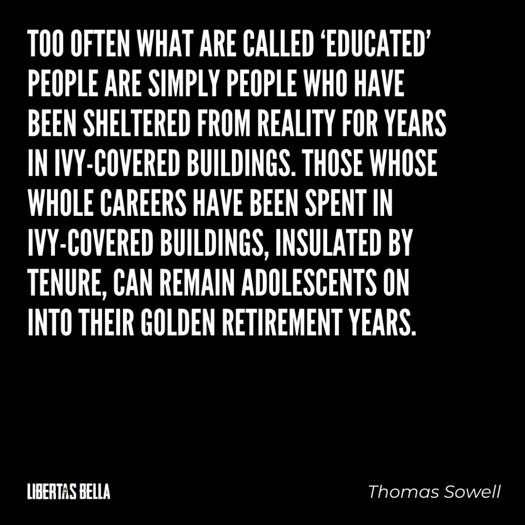 "Thomas Sowell Quotes - ""Too often what are called 'educated people are simply people who have been sheltered..."""