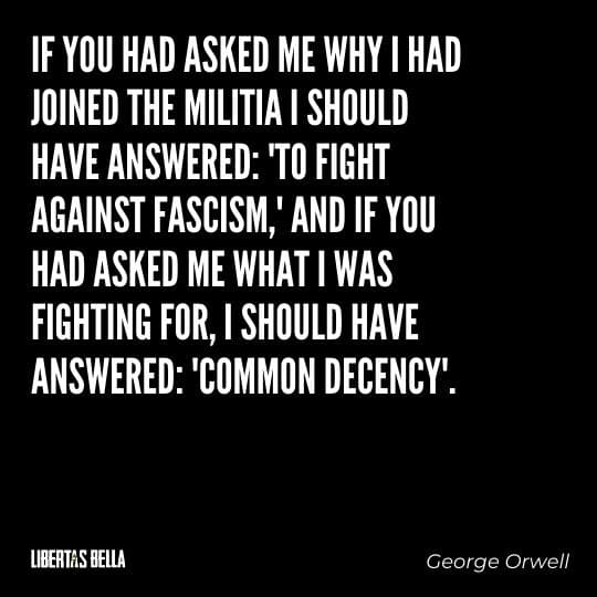 "George Orwell quotes - ""If you had asked me why I had joined the militia I should have answered: 'to fight Fascism'..."