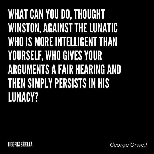 "1984 quotes - ""What can you do, though Winston, against the lunatic who is more intelligent than yourself..."""
