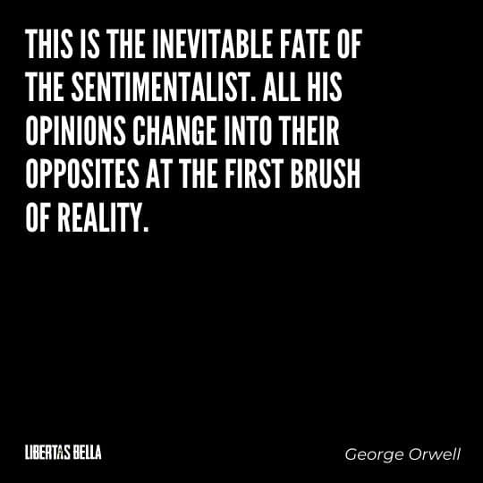 "George Orwell quotes - ""This is the inevitable fate of the sentimentalist..."""