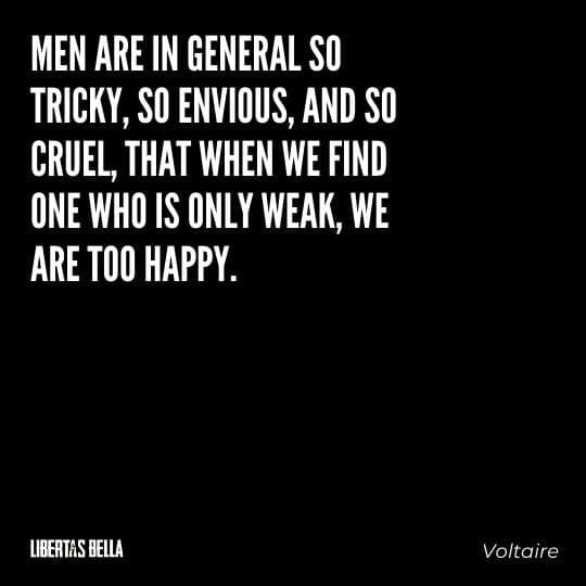 """Voltaire Quotes - """"Men are in general so ticky, so envious, and so cruel, that when we find one..."""""""