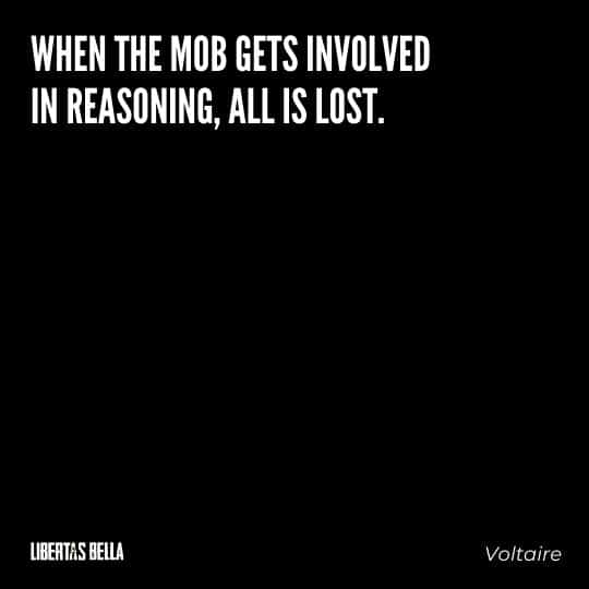 """Voltaire Quotes - """"When the mob gets involved in reasoning, all is lost."""""""