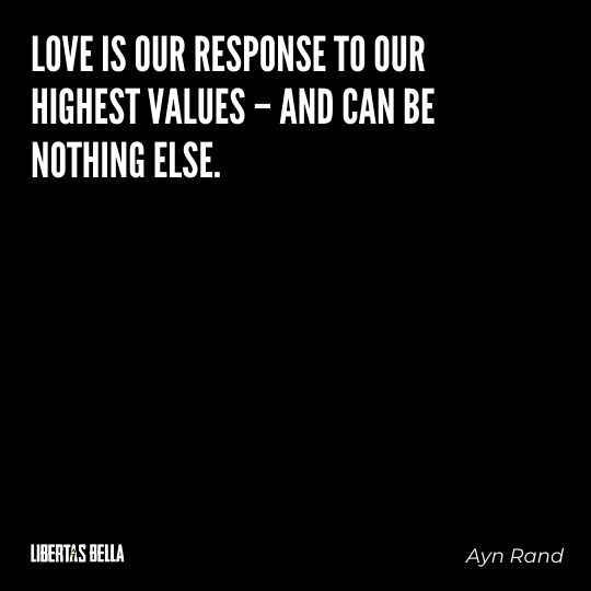 """Ayn Rand Quotes - """"Love is our response to our highest values - and can be nothing else."""""""
