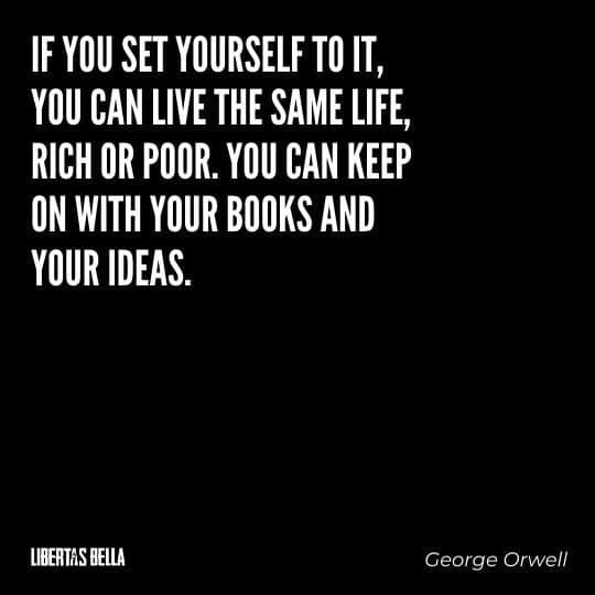 """1984 Quotes - """"If you set yourself to it, you can live the same life, rich or poor..."""""""