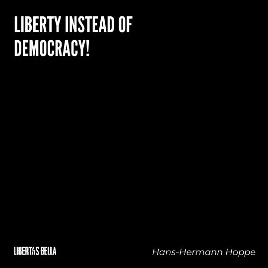 """Hans-Hermann Hoppe Quotes - """"Liberty instead of Democracy!"""""""