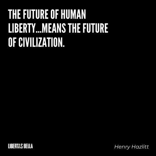 """Henry Hazlitt Quotes - """"The future of human liberty...means the future of civilization."""""""