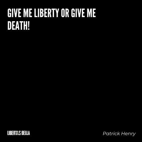 """Liberty Quotes - """"Give me liberty or give me death!"""""""