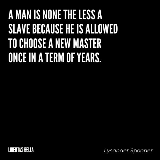 """Lysander Spooner Quotes - """"A man is none the less a slave because he is allowed to choose a new master once in a term of years."""""""
