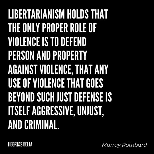 """Murray Rothbard Quotes - """"Libertarianism holds that the only proper role of violence is to defend person and property..."""""""