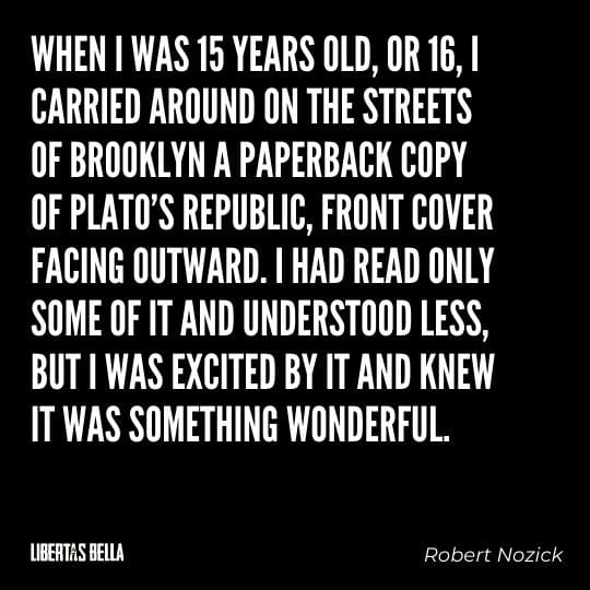 """Robert Nozick Quotes - """"When I was 15 years old, or 16, I carried around on the streets of Brooklyn a paperback copy of Plato's Republic..."""""""